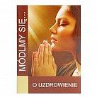 Modlitewnik Módlmy się O Uzdrowienie