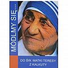 Módlmy się do świętej Matki Teresy